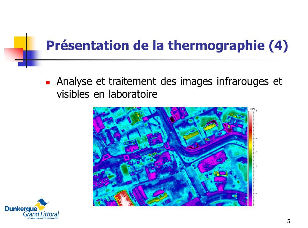 5 Présentation de la thermographie (4) Analyse et traitement des images infrarouges et visibles en laboratoire