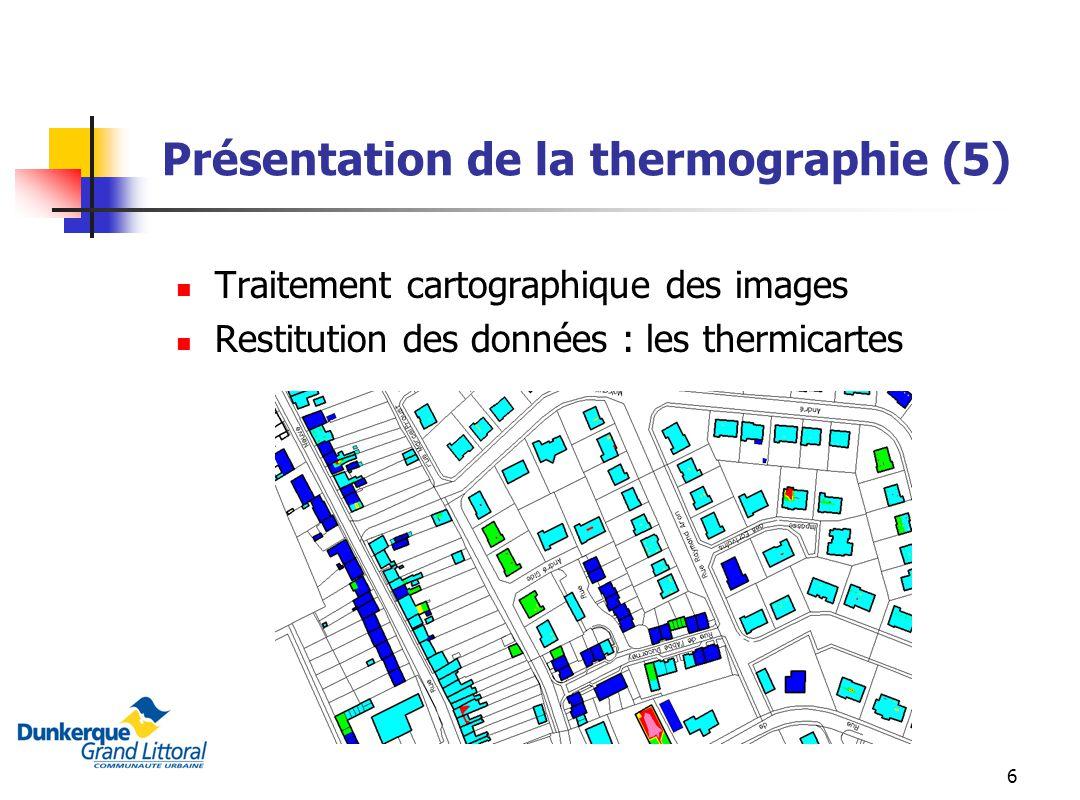 6 Présentation de la thermographie (5) Traitement cartographique des images Restitution des données : les thermicartes