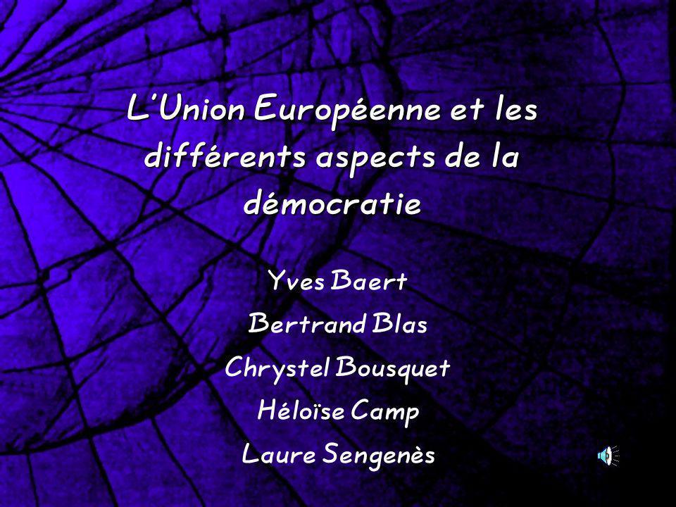 LUnion Européenne et les différents aspects de la démocratie Yves Baert Bertrand Blas Chrystel Bousquet Héloïse Camp Laure Sengenès