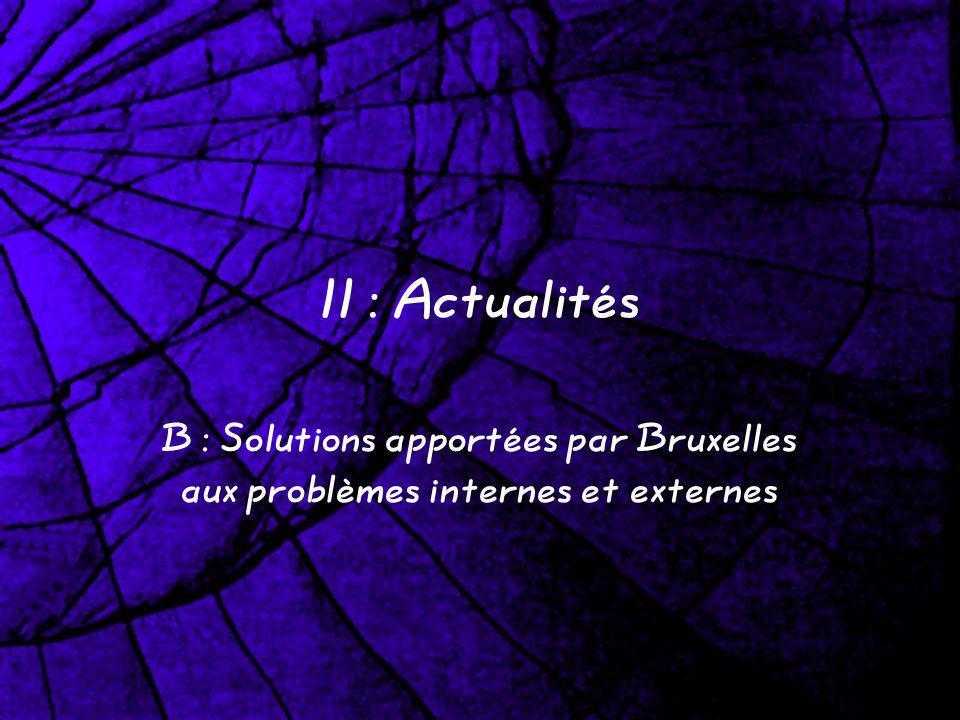 II : Actualités B : Solutions apportées par Bruxelles aux problèmes internes et externes