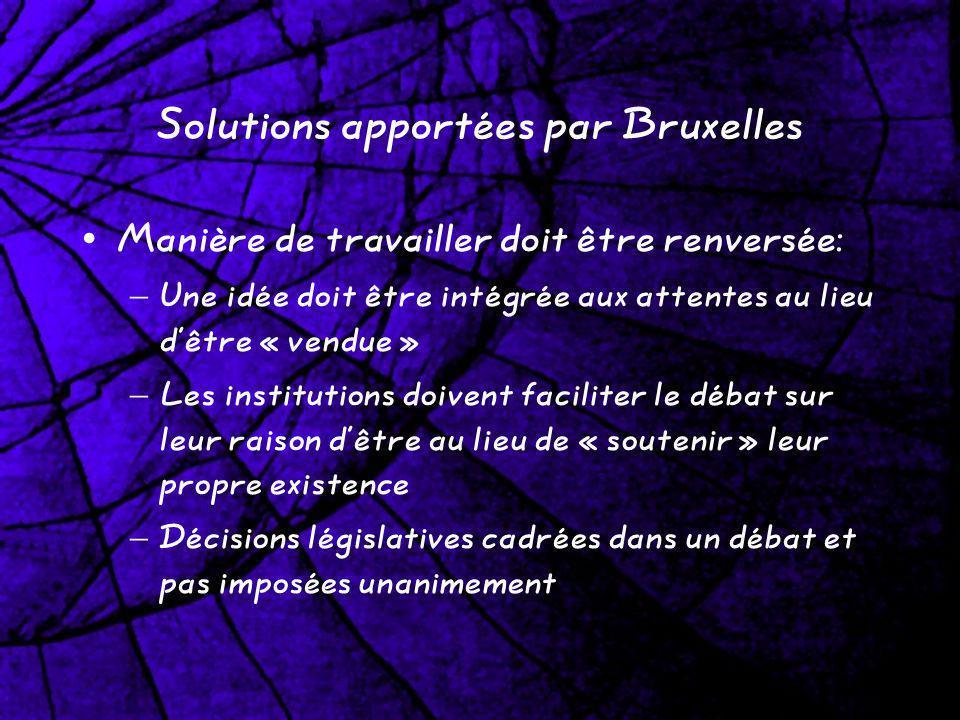 Solutions apportées par Bruxelles Manière de travailler doit être renversée: – Une idée doit être intégrée aux attentes au lieu dêtre « vendue » – Les