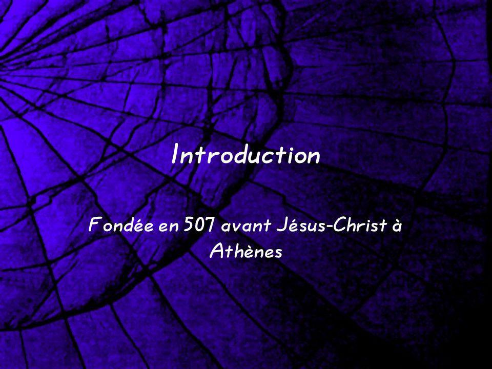 Introduction Fondée en 507 avant Jésus- Christ à Athènes
