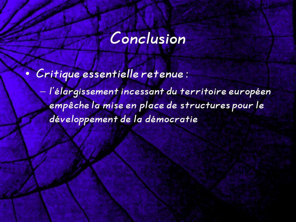 Conclusion Critique essentielle retenue : – lélargissement incessant du territoire européen empêche la mise en place de structures pour le développeme