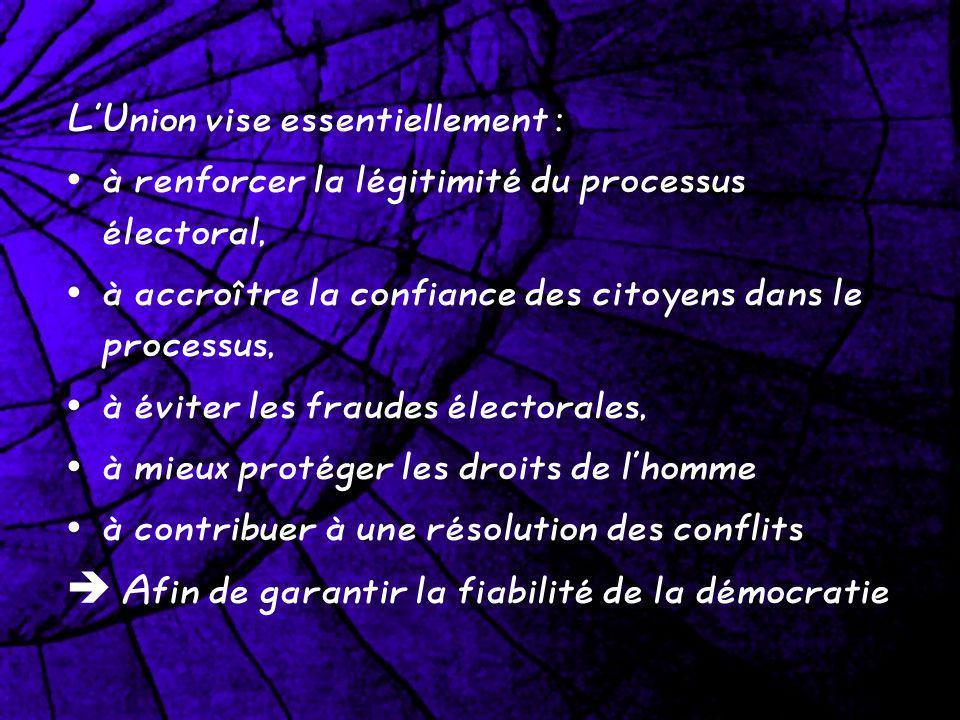 LUnion vise essentiellement : à renforcer la légitimité du processus électoral, à accroître la confiance des citoyens dans le processus, à éviter les