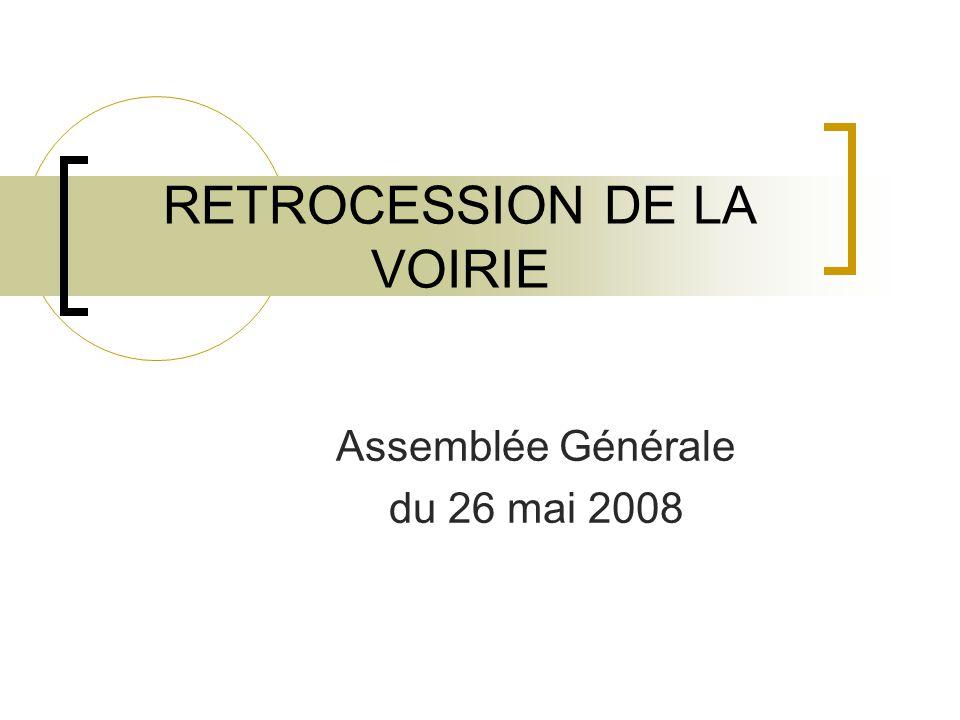 RETROCESSION DE LA VOIRIE Assemblée Générale du 26 mai 2008