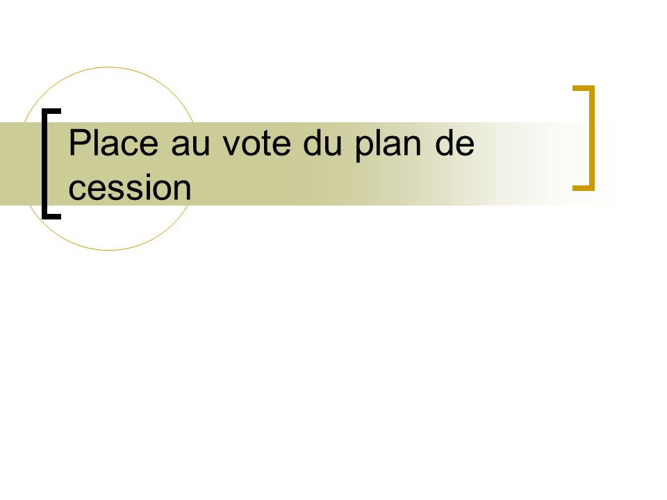 Place au vote du plan de cession