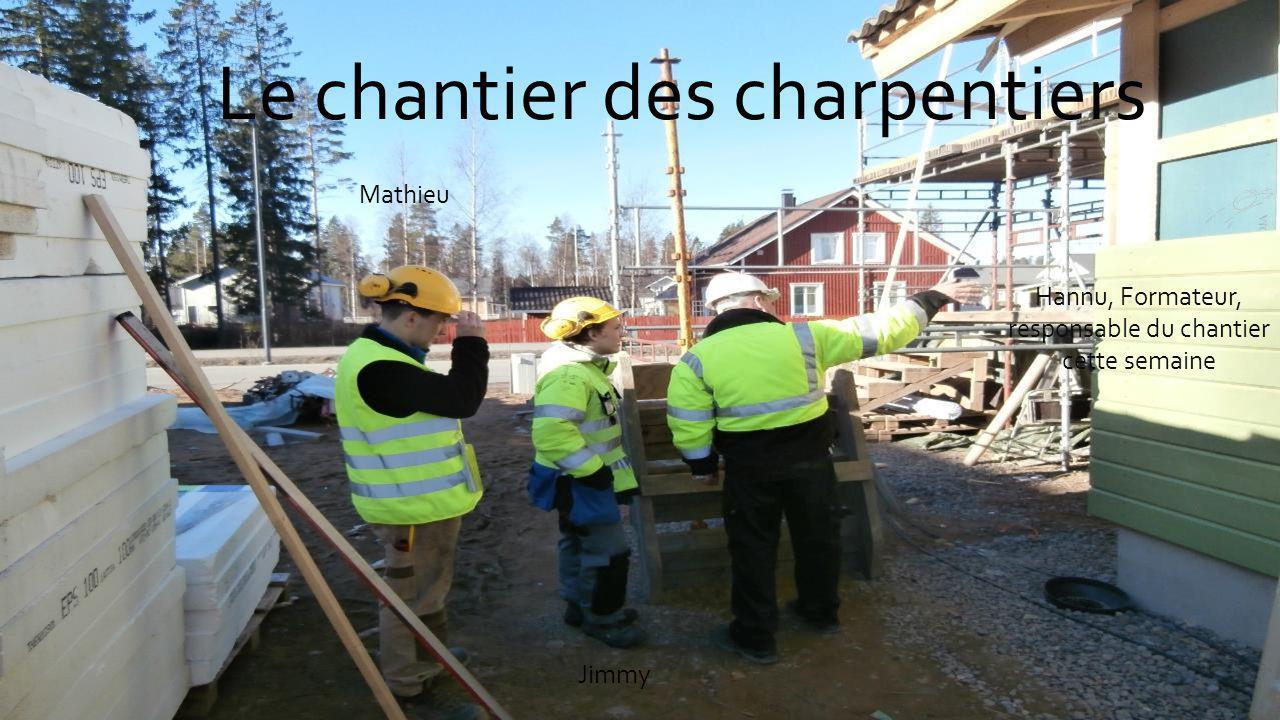 Le chantier des charpentiers Hannu, Formateur, responsable du chantier cette semaine Jimmy Mathieu