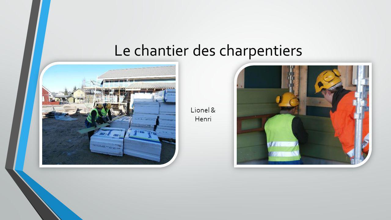 Le chantier des charpentiers Lionel & Henri