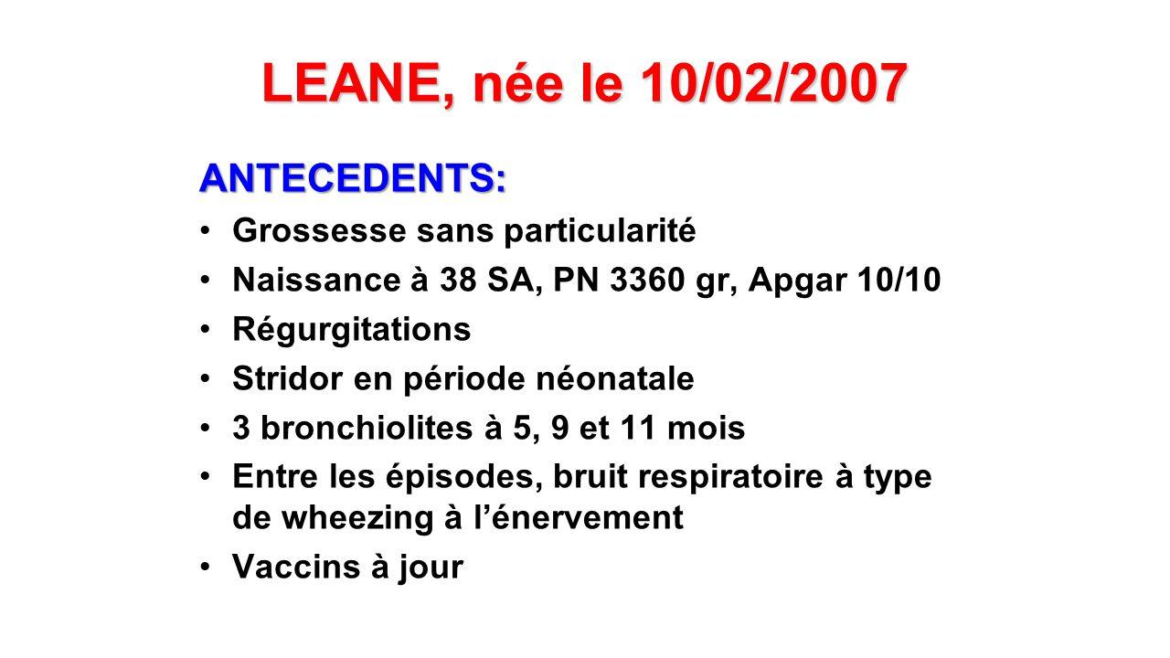 LEANE, née le 10/02/2007 Consultation aux urgences pédiatriques le 28/02/2008 : 11/02/2008 : fièvre et majoration du wheezing Rx de thorax : diagnostic dune pneumopathie supérieure droite : tt par Augmentin pour 10 jours 26/02/2008 : dyspnée non fébrile Radiographie de thorax réalisée en ville