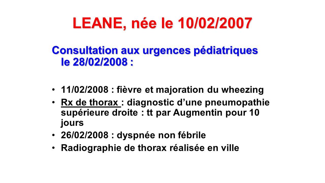 LEANE, née le 10/02/2007 Examen clinique : T° 37°3 FC 145/min FR 30/min SaO2 98% en AA Poids 8 kg 900 Bonne coloration, enfant souriante, tonique, alimentation conservée Pas de signe de détresse respiratoire Sibilants bilatéraux à lauscultation ORL: rhinopharyngite