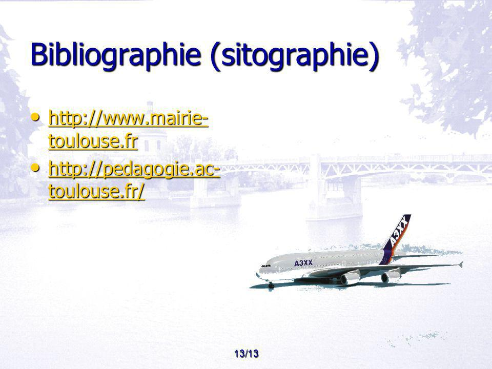 13/13 Bibliographie (sitographie) http://www.mairie- toulouse.fr http://www.mairie- toulouse.fr http://www.mairie- toulouse.fr http://www.mairie- toul