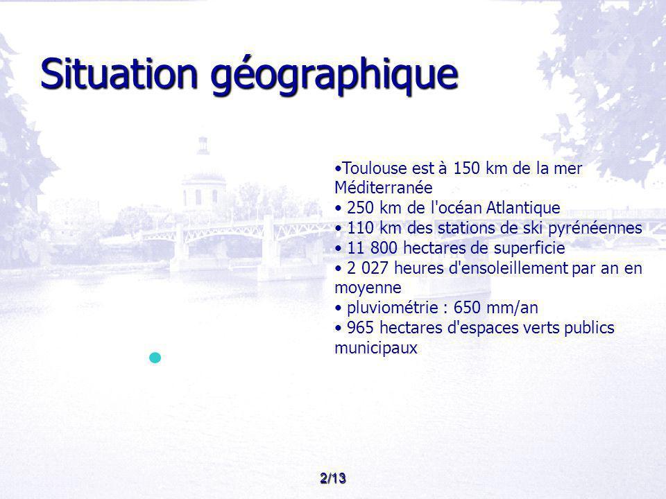 2/13 Situation géographique Toulouse est à 150 km de la mer Méditerranée 250 km de l océan Atlantique 110 km des stations de ski pyrénéennes 11 800 hectares de superficie 2 027 heures d ensoleillement par an en moyenne pluviométrie : 650 mm/an 965 hectares d espaces verts publics municipaux