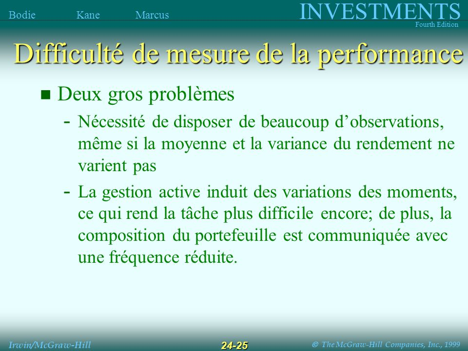 The McGraw-Hill Companies, Inc., 1999 INVESTMENTS Fourth Edition Bodie Kane Marcus Irwin/McGraw-Hill 24-25 Deux gros problèmes - Nécessité de disposer