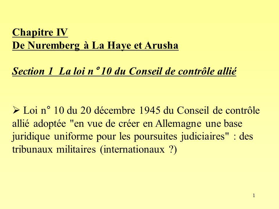 1 Chapitre IV De Nuremberg à La Haye et Arusha Section 1 La loi n° 10 du Conseil de contrôle allié Loi n° 10 du 20 décembre 1945 du Conseil de contrôl