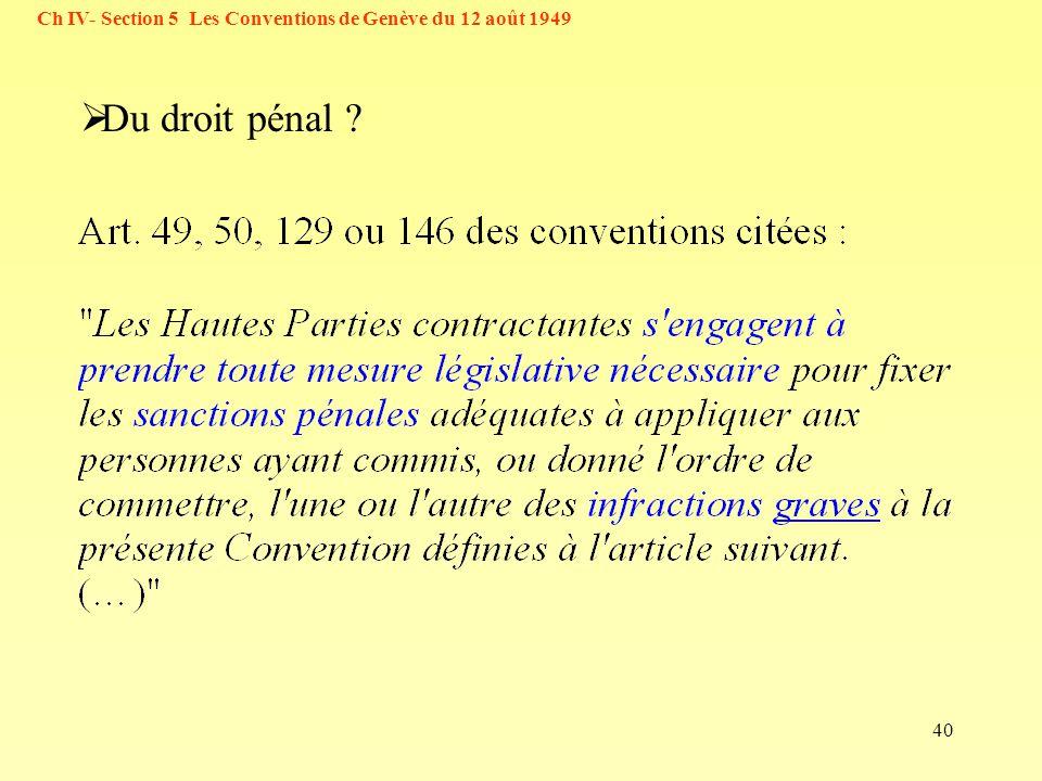 40 Ch IV- Section 5 Les Conventions de Genève du 12 août 1949 Du droit pénal ?