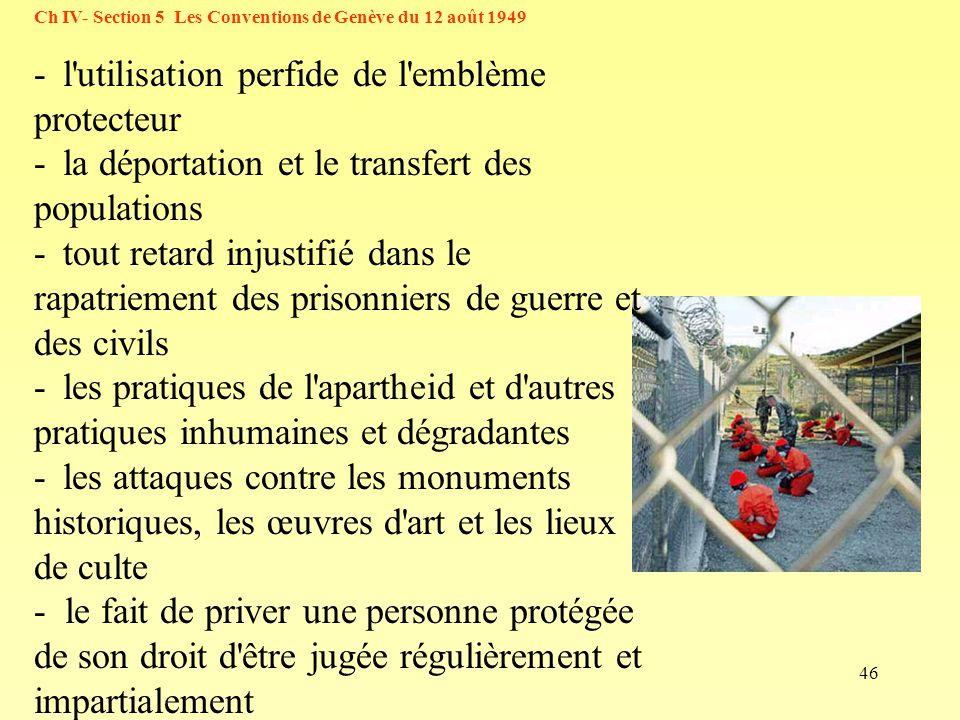 46 Ch IV- Section 5 Les Conventions de Genève du 12 août 1949 - l'utilisation perfide de l'emblème protecteur - la déportation et le transfert des pop
