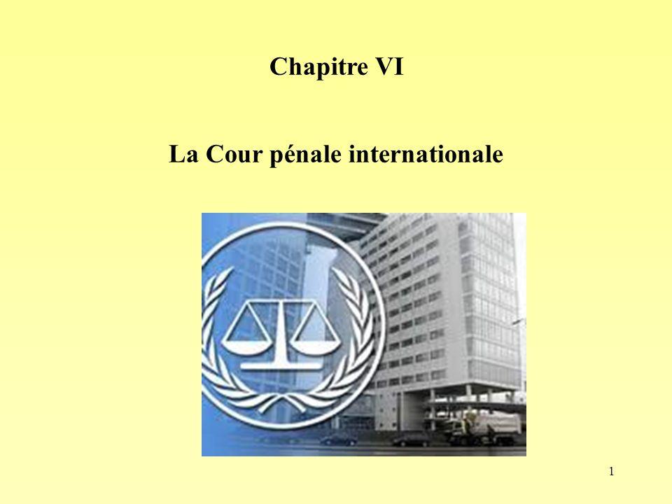 1 Chapitre VI La Cour pénale internationale