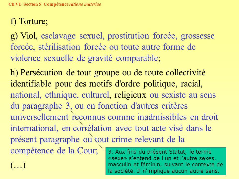 14 f) Torture; g) Viol, esclavage sexuel, prostitution forcée, grossesse forcée, stérilisation forcée ou toute autre forme de violence sexuelle de gra