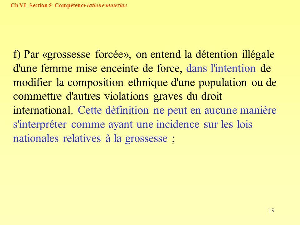 19 f) Par «grossesse forcée», on entend la détention illégale d'une femme mise enceinte de force, dans l'intention de modifier la composition ethnique