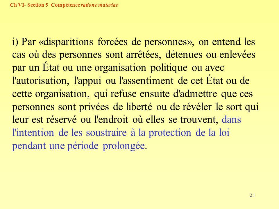 21 i) Par «disparitions forcées de personnes», on entend les cas où des personnes sont arrêtées, détenues ou enlevées par un État ou une organisation