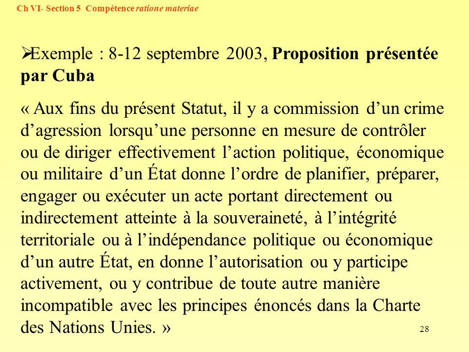 28 Exemple : 8-12 septembre 2003, Proposition présentée par Cuba « Aux fins du présent Statut, il y a commission dun crime dagression lorsquune person