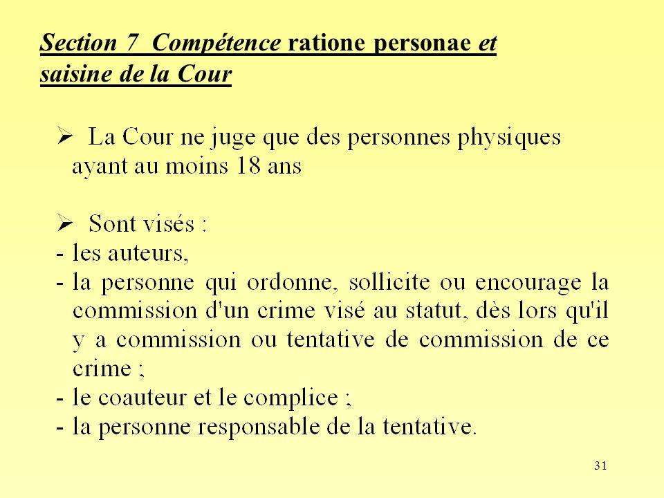 31 Section 7 Compétence ratione personae et saisine de la Cour