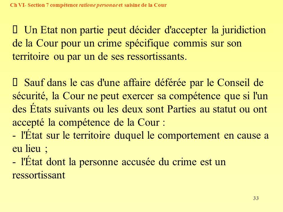 33 Ch VI- Section 7 compétence ratione personae et saisine de la Cour Un Etat non partie peut décider d'accepter la juridiction de la Cour pour un cri