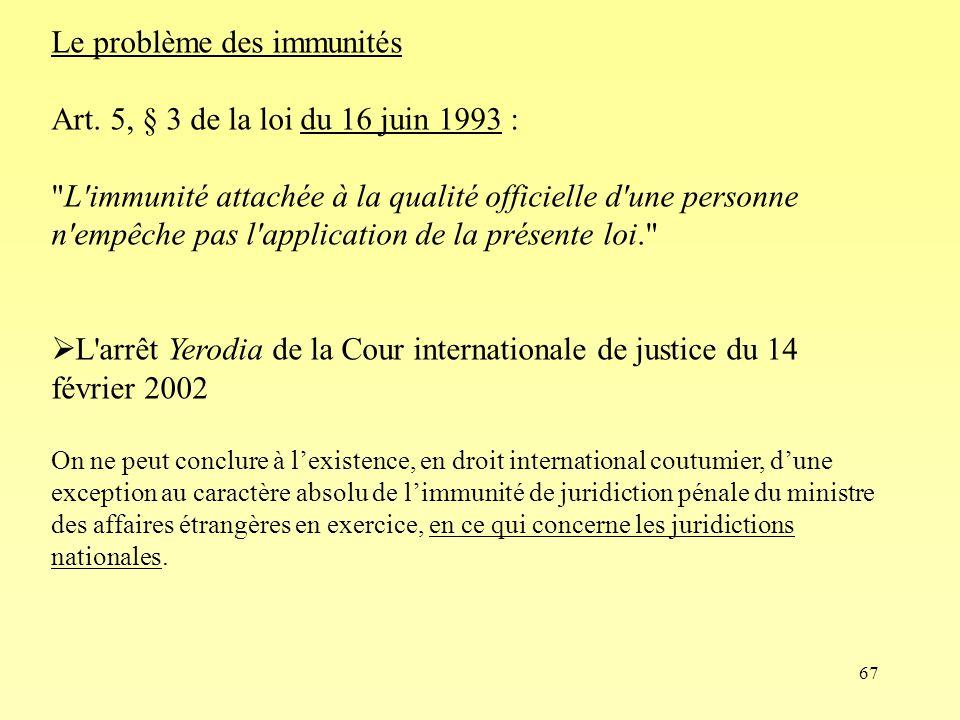 67 Le problème des immunités Art. 5, § 3 de la loi du 16 juin 1993 :
