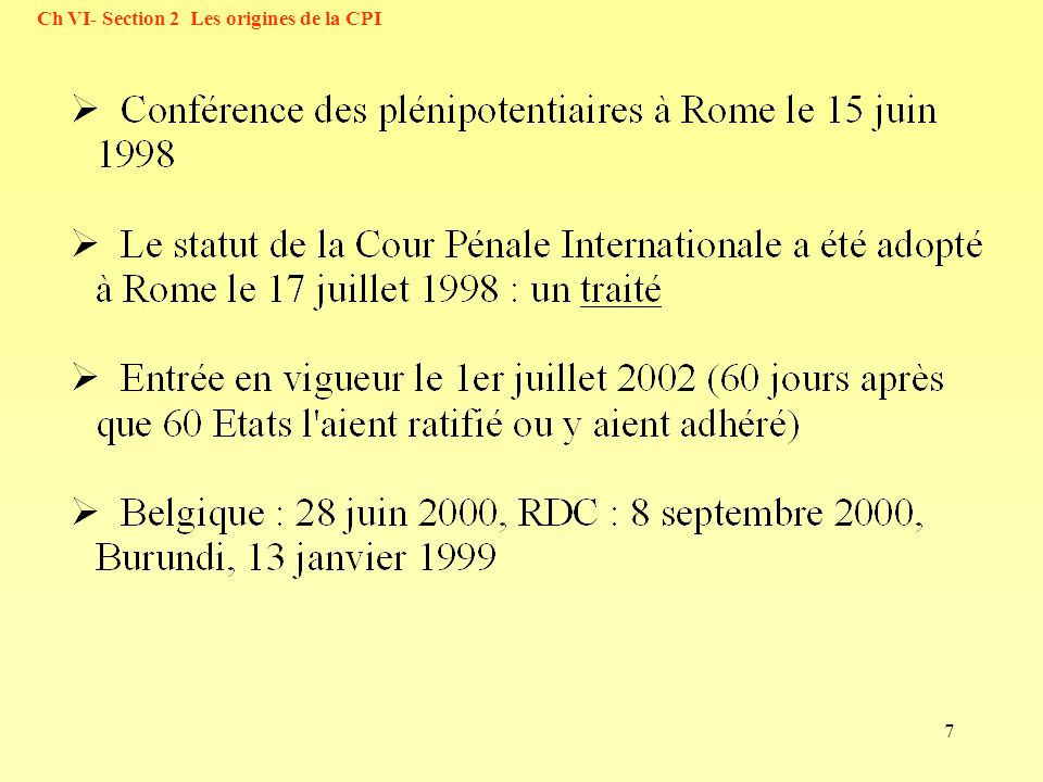 38 Déclaration de la Belgique : Déclaration concernant l article 31, paragraphe 1 c) : En vertu de l article 21, paragraphe 1er, (b) du Statut et eu égard aux règles du droit international humanitaire auxquelles il ne peut être dérogé, le Gouvernement belge considère que l article 31, paragraphe 1 c) du Statut ne peut être appliqué et interprété qu en conformité avec ces règles. Ch VI- Section 8 … principes génraux du droit pénal