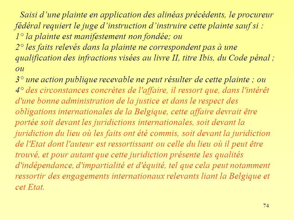 74 Saisi dune plainte en application des alinéas précédents, le procureur fédéral requiert le juge dinstruction dinstruire cette plainte sauf si : 1°