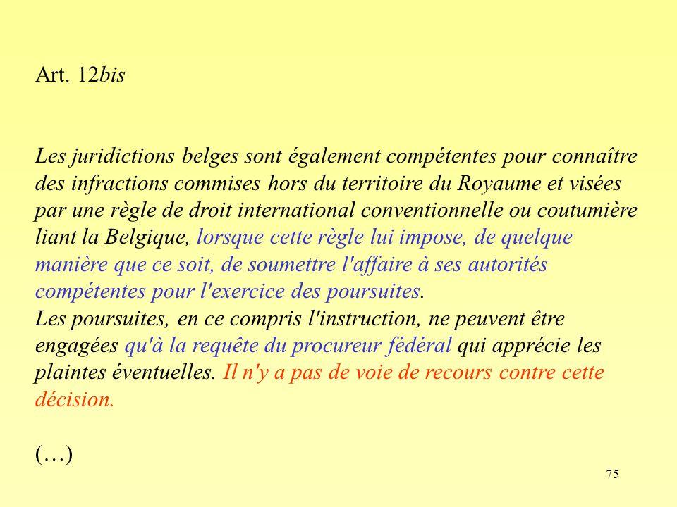 75 Art. 12bis Les juridictions belges sont également compétentes pour connaître des infractions commises hors du territoire du Royaume et visées par u