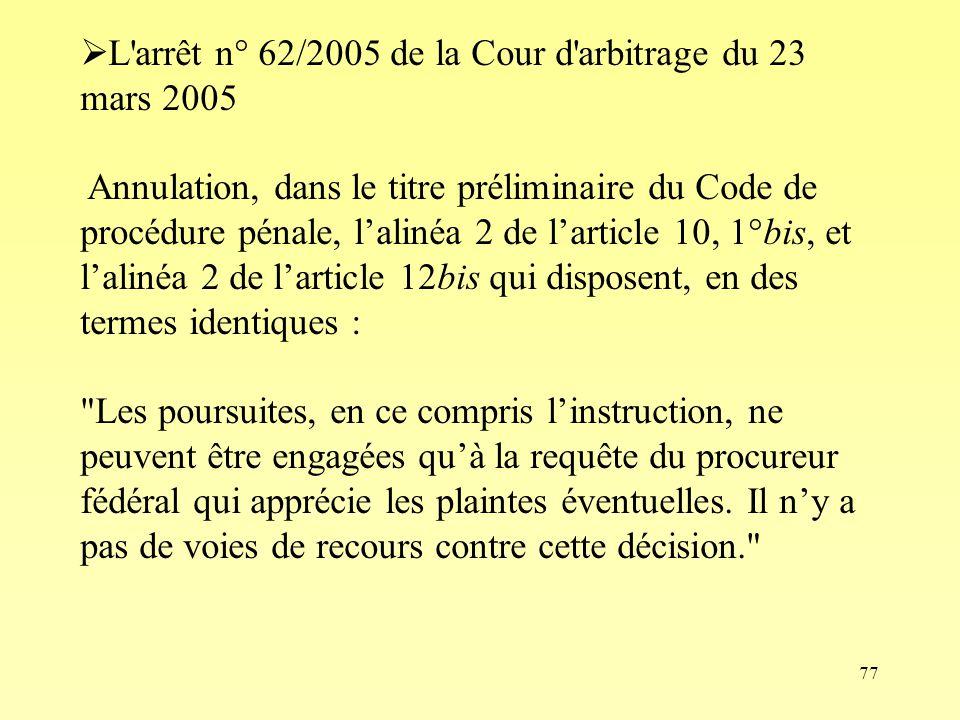 77 L'arrêt n° 62/2005 de la Cour d'arbitrage du 23 mars 2005 Annulation, dans le titre préliminaire du Code de procédure pénale, lalinéa 2 de larticle