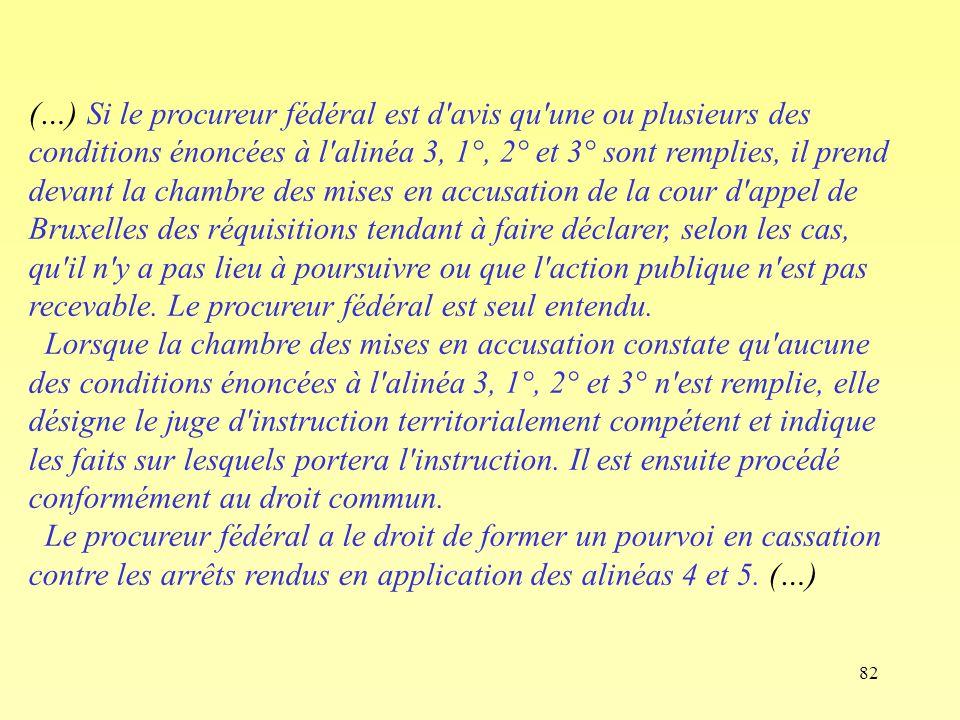 82 (…) Si le procureur fédéral est d'avis qu'une ou plusieurs des conditions énoncées à l'alinéa 3, 1°, 2° et 3° sont remplies, il prend devant la cha