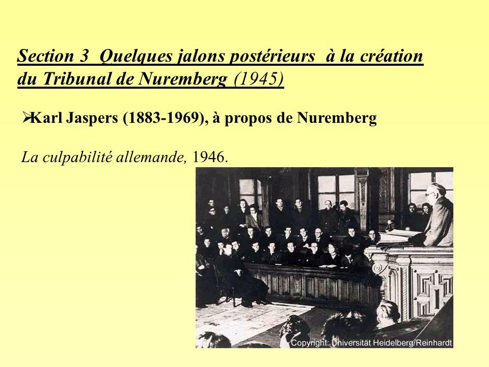 35 Section 3 Quelques jalons postérieurs à la création du Tribunal de Nuremberg (1945) Karl Jaspers (1883-1969), à propos de Nuremberg La culpabilité allemande, 1946.