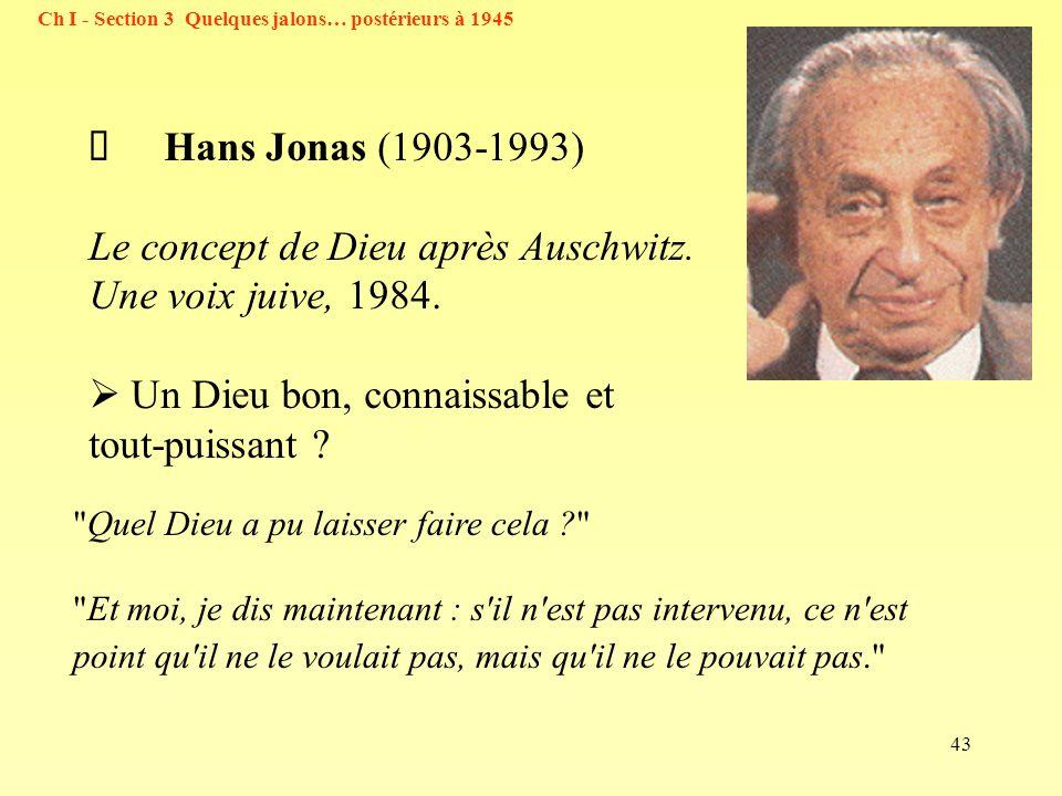 43 Ch I - Section 3 Quelques jalons… postérieurs à 1945 Hans Jonas (1903-1993) Le concept de Dieu après Auschwitz.