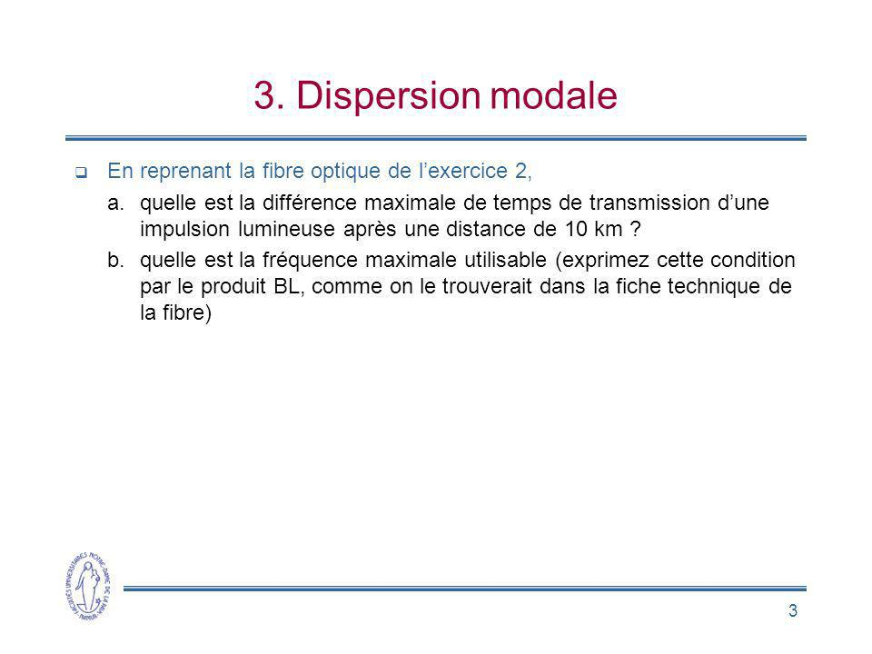 3 3. Dispersion modale En reprenant la fibre optique de lexercice 2, a.quelle est la différence maximale de temps de transmission dune impulsion lumin