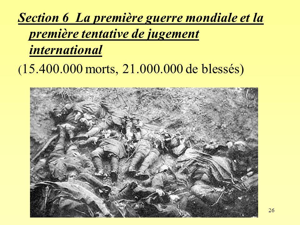 26 Section 6 La première guerre mondiale et la première tentative de jugement international ( 15.400.000 morts, 21.000.000 de blessés)