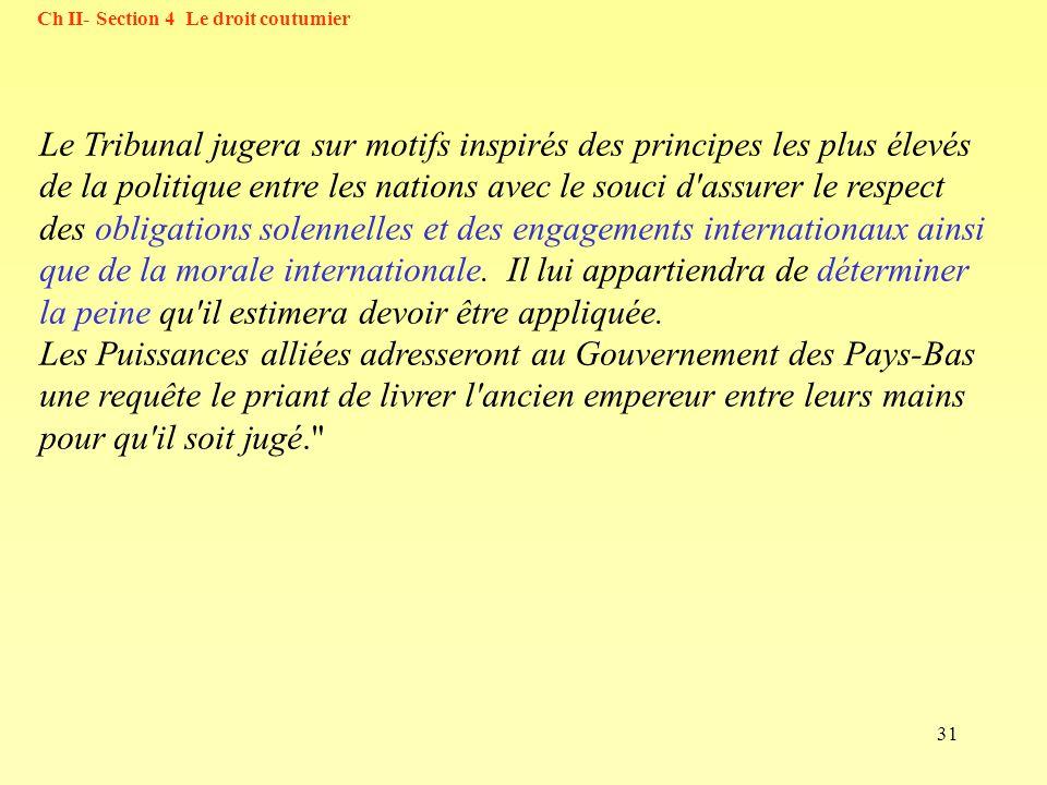 31 Ch II- Section 4 Le droit coutumier Le Tribunal jugera sur motifs inspirés des principes les plus élevés de la politique entre les nations avec le