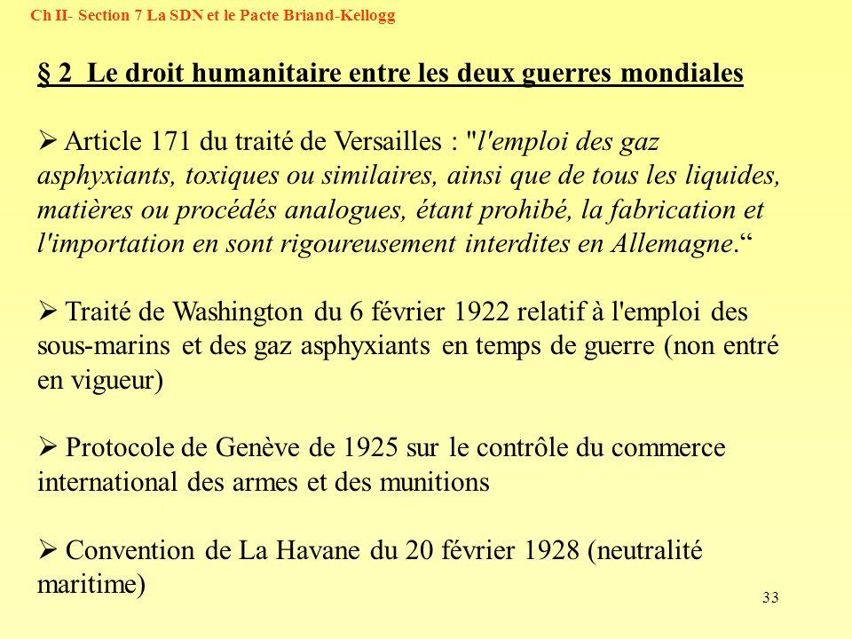 33 Ch II- Section 7 La SDN et le Pacte Briand-Kellogg § 2 Le droit humanitaire entre les deux guerres mondiales Article 171 du traité de Versailles :