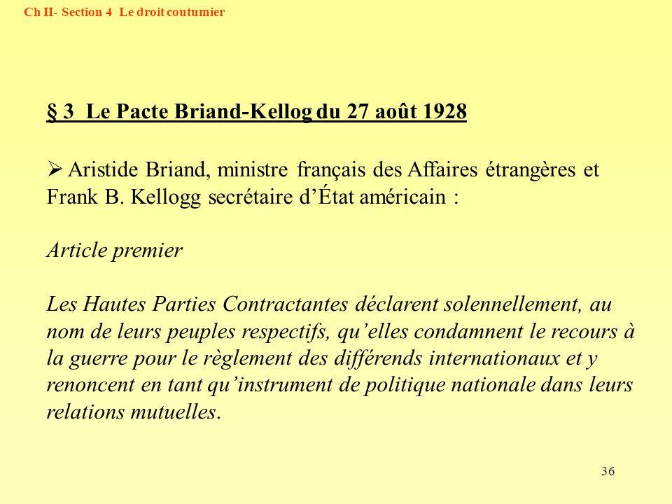 36 Ch II- Section 4 Le droit coutumier § 3 Le Pacte Briand-Kellog du 27 août 1928 Aristide Briand, ministre français des Affaires étrangères et Frank