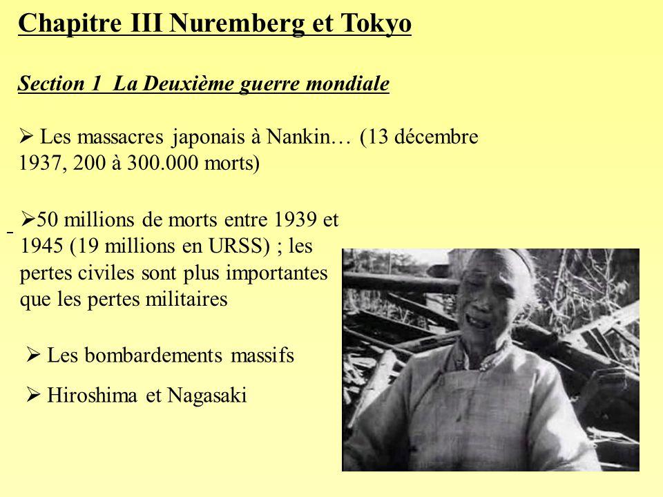 37 Chapitre III Nuremberg et Tokyo Section 1 La Deuxième guerre mondiale Les massacres japonais à Nankin… (13 décembre 1937, 200 à 300.000 morts) Les