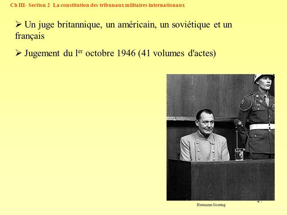 47 Hermann Goering Un juge britannique, un américain, un soviétique et un français Jugement du l er octobre 1946 (41 volumes d'actes) Ch III- Section