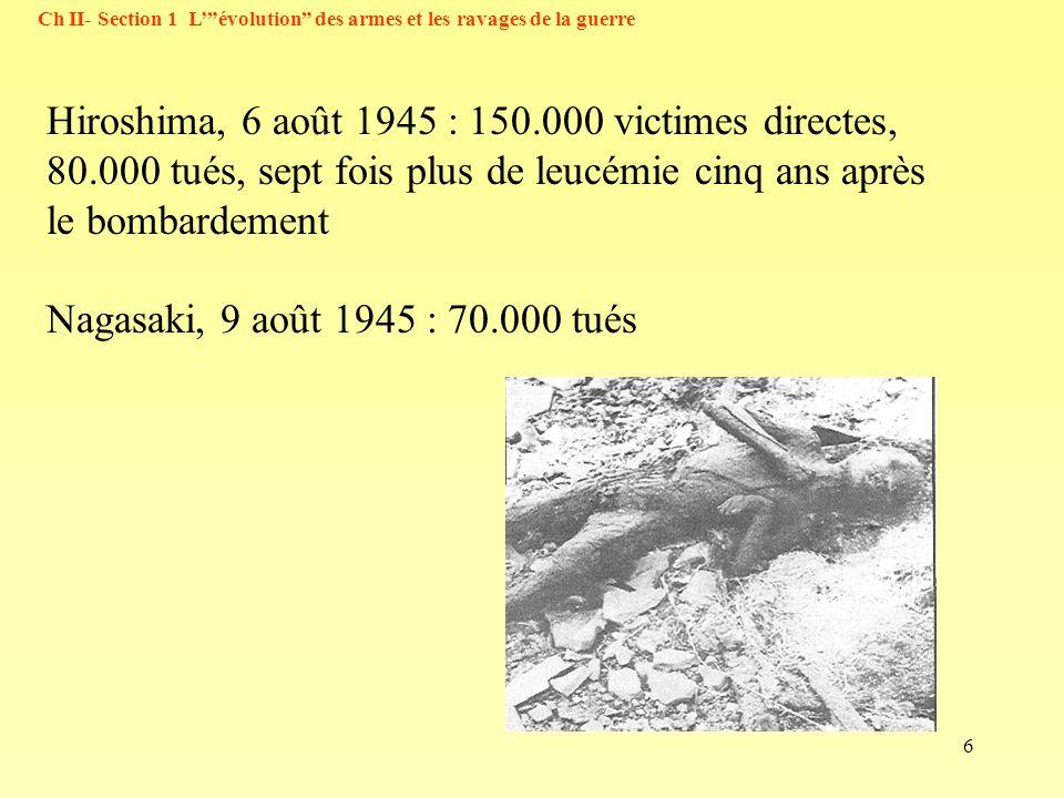 6 Hiroshima, 6 août 1945 : 150.000 victimes directes, 80.000 tués, sept fois plus de leucémie cinq ans après le bombardement Nagasaki, 9 août 1945 : 7