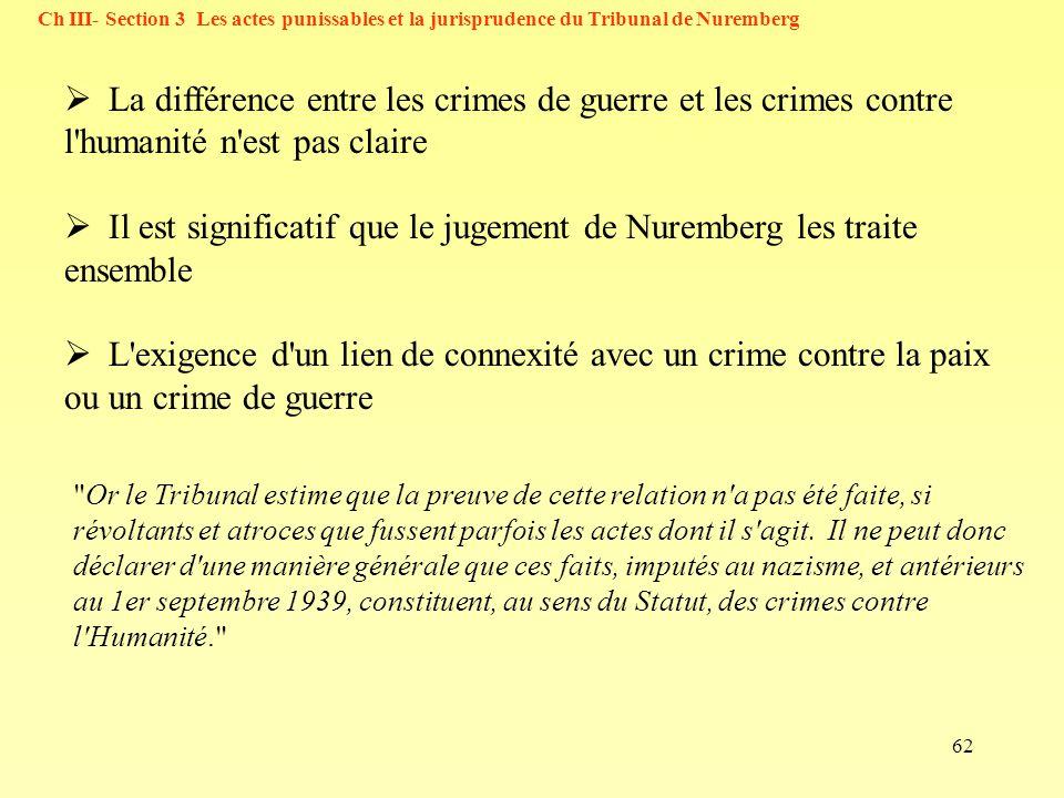 62 Ch III- Section 3 Les actes punissables et la jurisprudence du Tribunal de Nuremberg La différence entre les crimes de guerre et les crimes contre