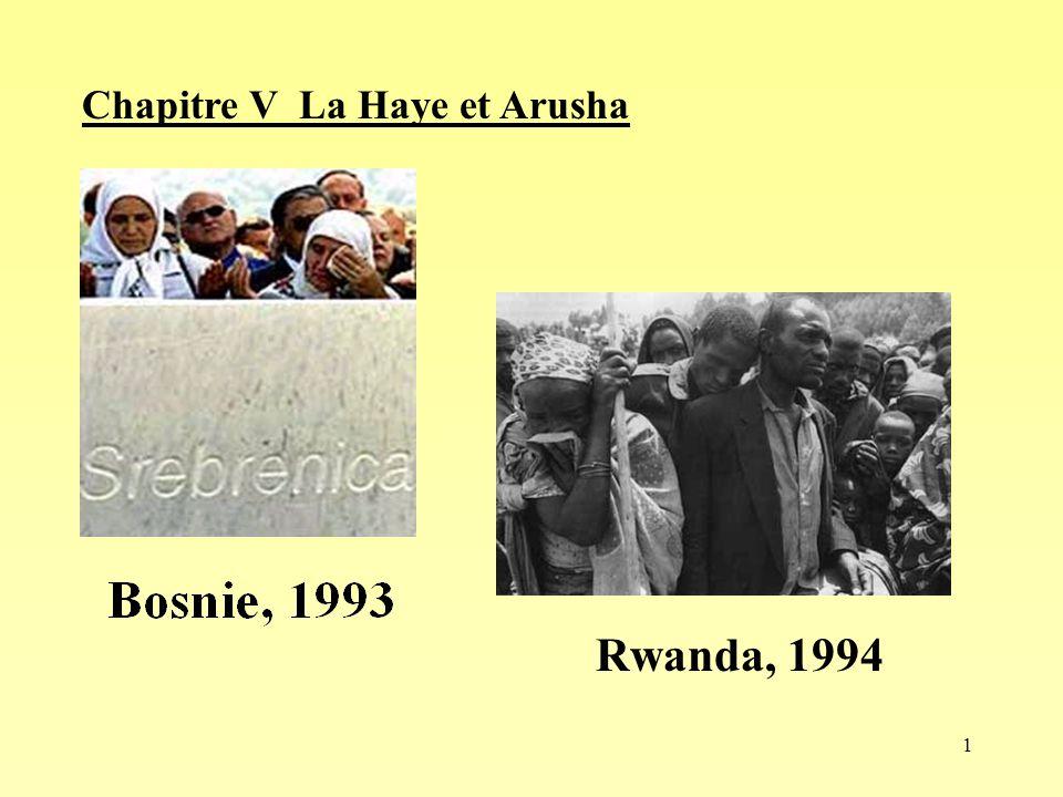 1 Rwanda, 1994 Chapitre V La Haye et Arusha