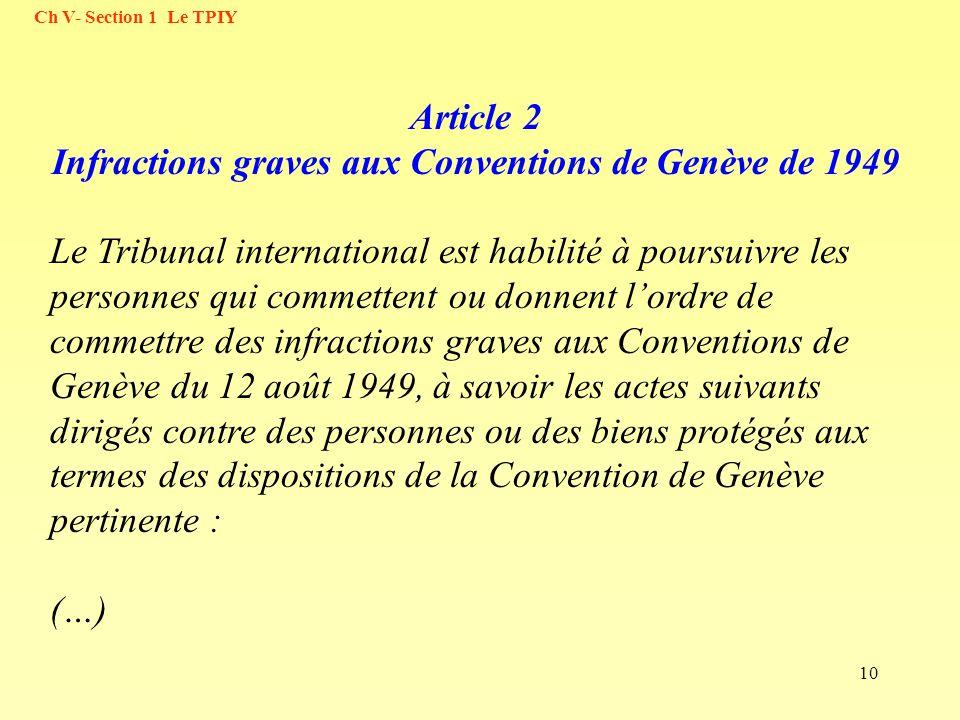 10 Article 2 Infractions graves aux Conventions de Genève de 1949 Le Tribunal international est habilité à poursuivre les personnes qui commettent ou