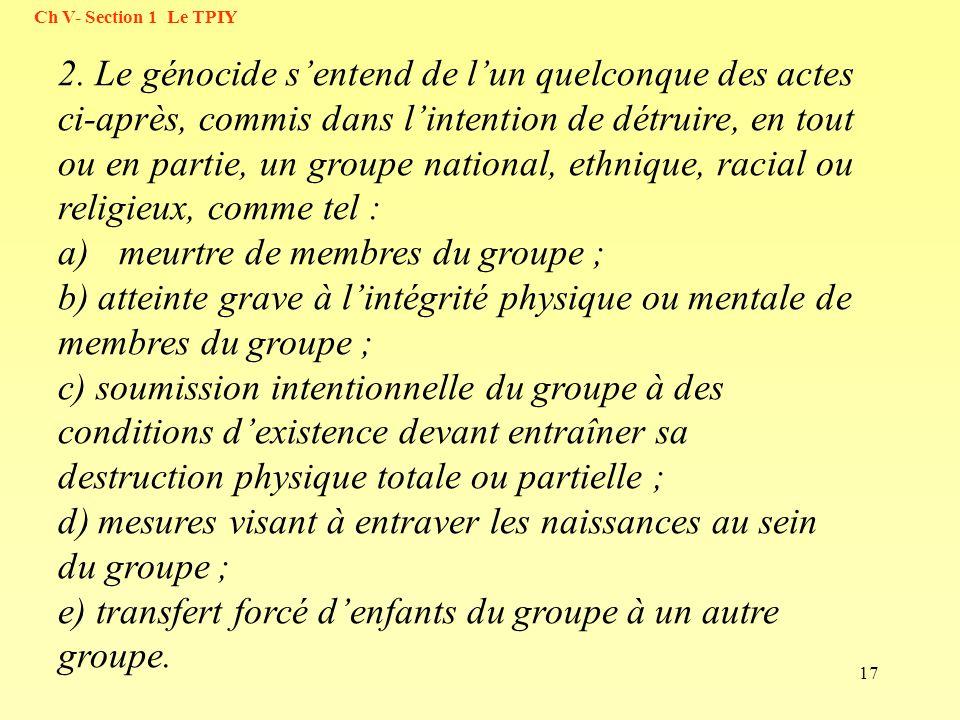 17 2. Le génocide sentend de lun quelconque des actes ci-après, commis dans lintention de détruire, en tout ou en partie, un groupe national, ethnique
