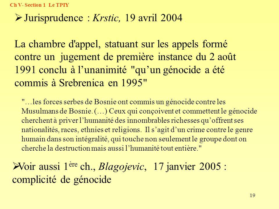 19 Jurisprudence : Krstic, 19 avril 2004 La chambre d'appel, statuant sur les appels formé contre un jugement de première instance du 2 août 1991 conc