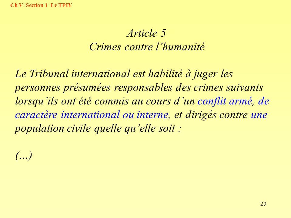 20 Article 5 Crimes contre lhumanité Le Tribunal international est habilité à juger les personnes présumées responsables des crimes suivants lorsquils