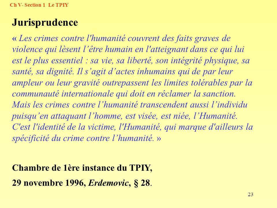 23 Jurisprudence « Les crimes contre l'humanité couvrent des faits graves de violence qui lèsent lêtre humain en l'atteignant dans ce qui lui est le p